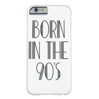 Born In the 90s Barely There iPhone 6 Case
