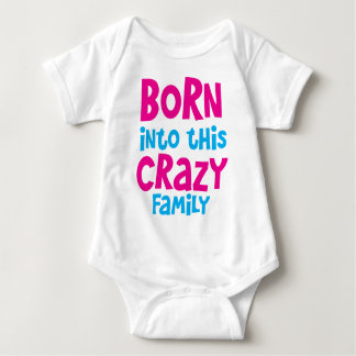 Born into this CRAZY FAMILY! Baby Bodysuit