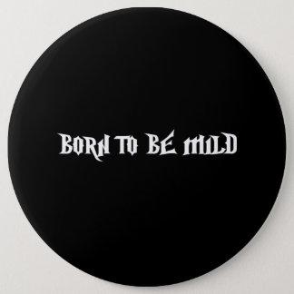 Born Mild 6 Cm Round Badge
