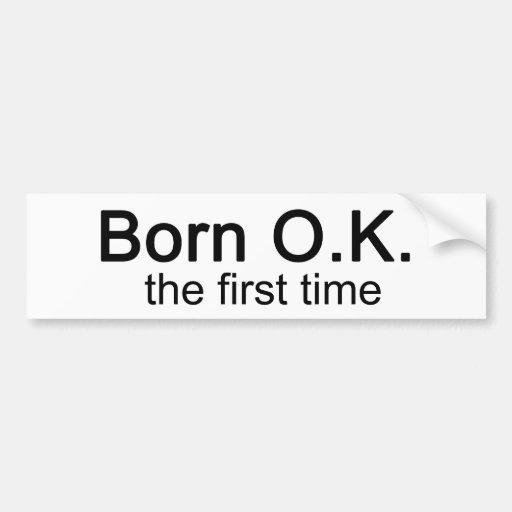 Born OK the First time Bumper Sticker