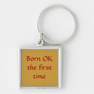 Born OK the first time Silver-Colored Square Key Ring