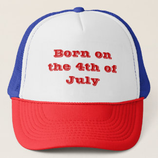Born on the 4th of July Trucker Hat