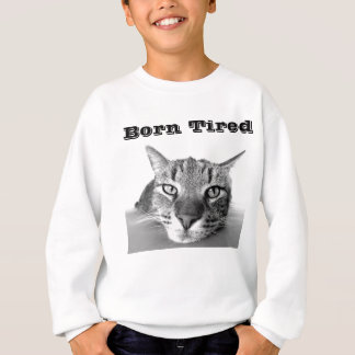 Born Tired Sweatshirt