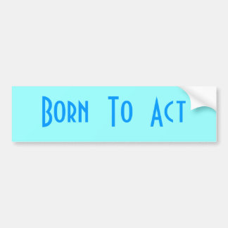 Born  To  Act Bumper Sticker