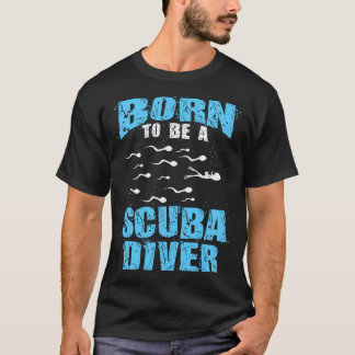 Born To Be A Scuba Diver T-Shirt