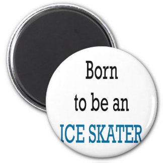 Born To Be An Ice Skater 6 Cm Round Magnet