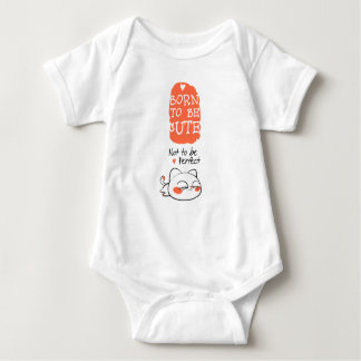 BORN TO BE CUTE, NOT TO BE PERFECT TSHIRT