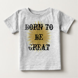 Born To Be Great Toddler Children Inspirational Baby T-Shirt
