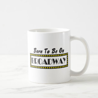 Born to be on Broadway Coffee Mug