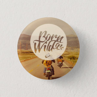 Born to be wild 3 cm round badge