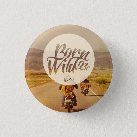 Born to be wild 3 cm round badge
