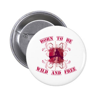born to be wild and free button