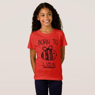 "Born to ""BE"" Wild B-Shirt T-Shirt"