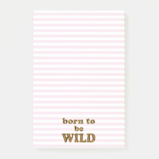 Born to be wild   Fun quote Post-it Notes