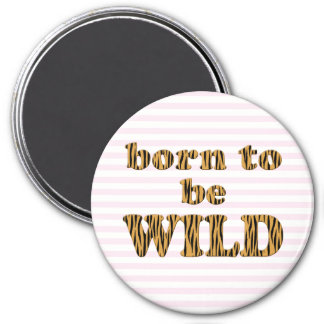 Born to be wild - Fun Quote Tigerprint Magnet