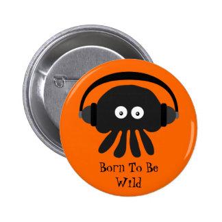Born To Be Wild Jellyfish DJ Black Orange Badge Buttons
