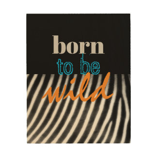 born to be wild quote wood wall art