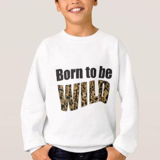 Born to be WILD Sweatshirt
