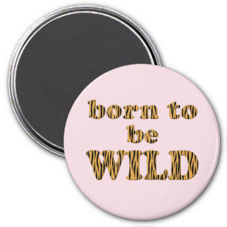 Born to be wild - Tigerprint Magnet