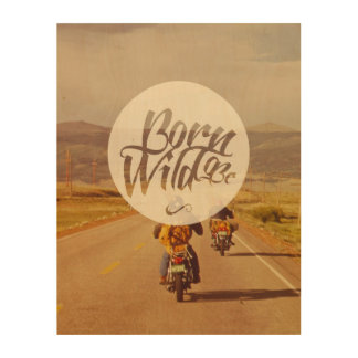 Born to be wild wood print