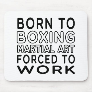 Born To Boxing Martial Art Forced To Work Mouse Pad