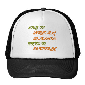 Born to Break Dance forced to work Mesh Hats