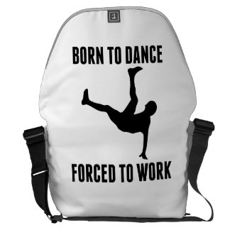 Born To Dance Forced To Work Messenger Bags
