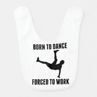 Born To Dance Forced To Work Baby Bib