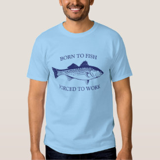 Born to Fish: Forced to Work BLUE T Shirts