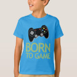 Born to Game Tees