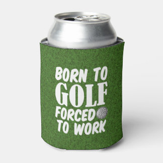 Born to golf forced to work funny can cooler