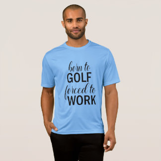 Born to Golf Forced to Work Funny Golf Tshirt