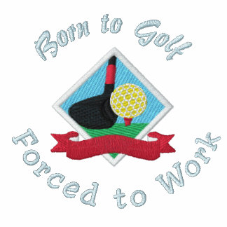Born to Golf, Forced to Work Funny Golfing Logo Embroidered Polo Shirts