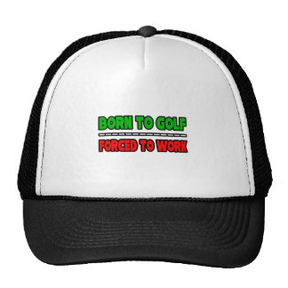 Born To Golf...Forced To Work Hat