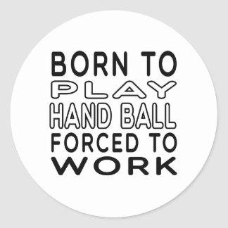 Born To Hand Ball Forced To Work Classic Round Sticker