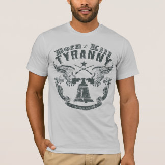 Born to Kill Tyranny Shirt