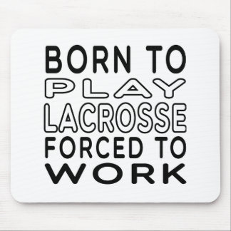Born To Lacrosse Forced To Work Mouse Pad