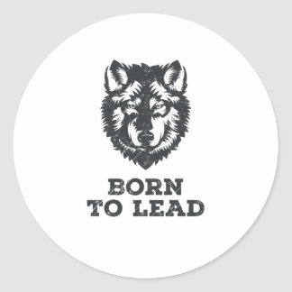 Born To Lead - Wolf Pack Leader Graphic Classic Round Sticker