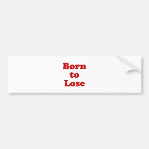 Born to Lose Bumper Stickers