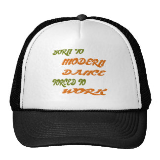 Born to Modern Dance forced to work Trucker Hat