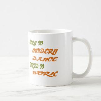 Born to Modern Dance forced to work Mug