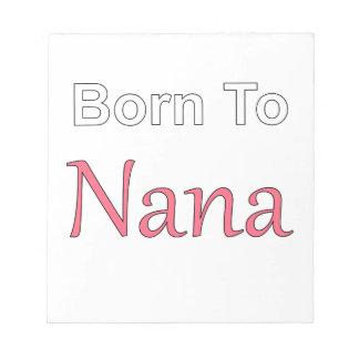 Born to Nana Notepad