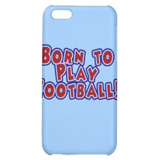 Born to Play Football and Gifts Cover For iPhone 5C