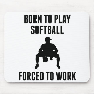 Born To Play Softball Forced To Work Mousepads