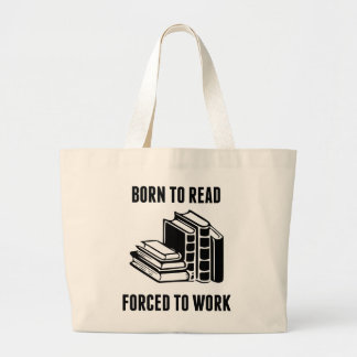 Born To Read Forced To Work Bags