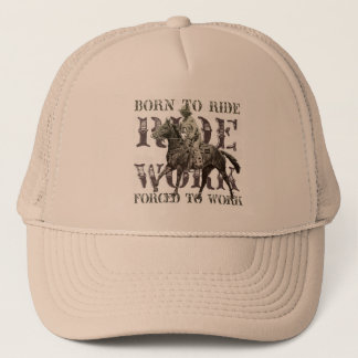 Born to Ride, Forced to Work Trucker Hat