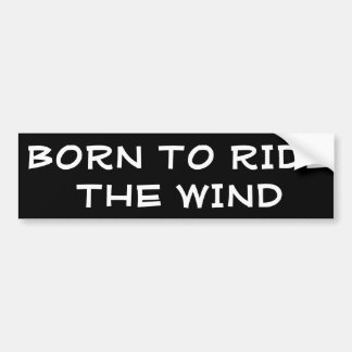 Born to Ride the Wind Bumper Sticker