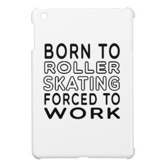 Born To Roller Skating Forced To Work iPad Mini Cover