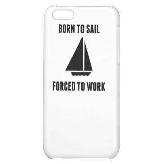 Born To Sail Forced To Work iPhone 5C Cover