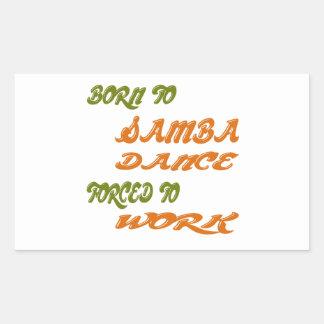 Born to Samba Dance forced to work Rectangle Sticker